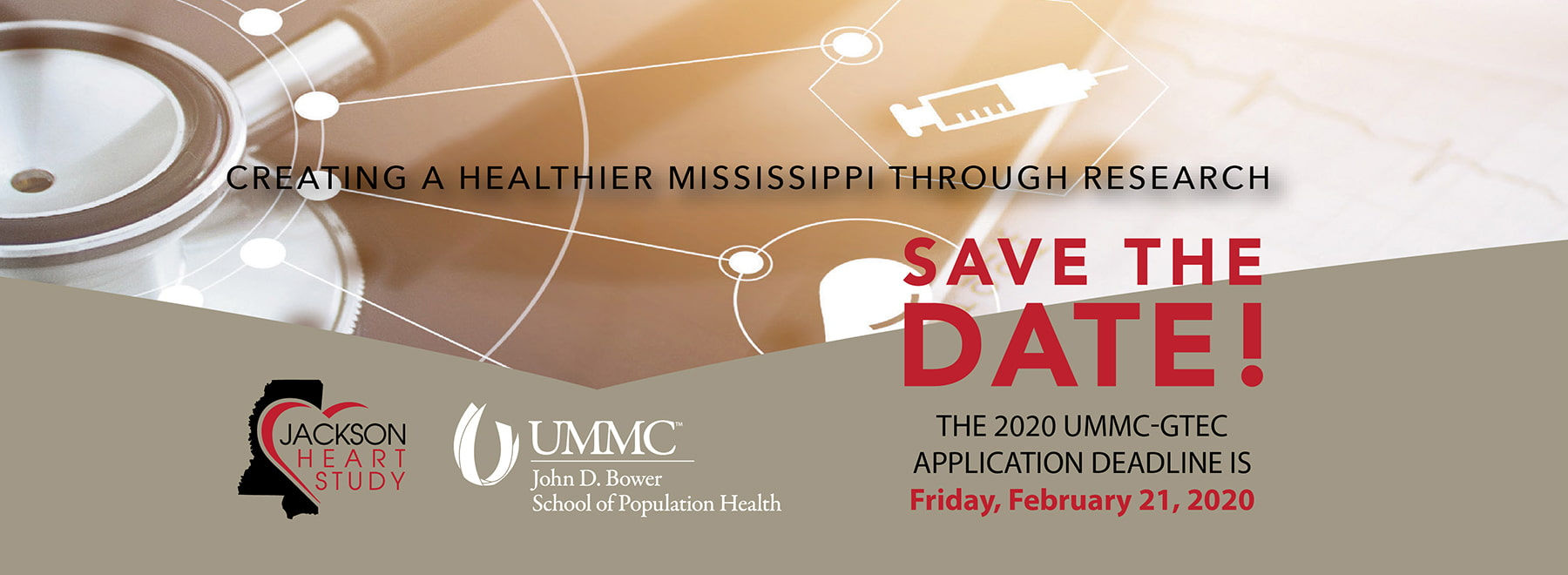 Creating a healthier Mississippi through research. Jackson Heart Study. UMMC John D. Bower School of Population Health. Save the date! The 2020 UMMC-GTEC Application Deadline is Friday, February 21, 2020.