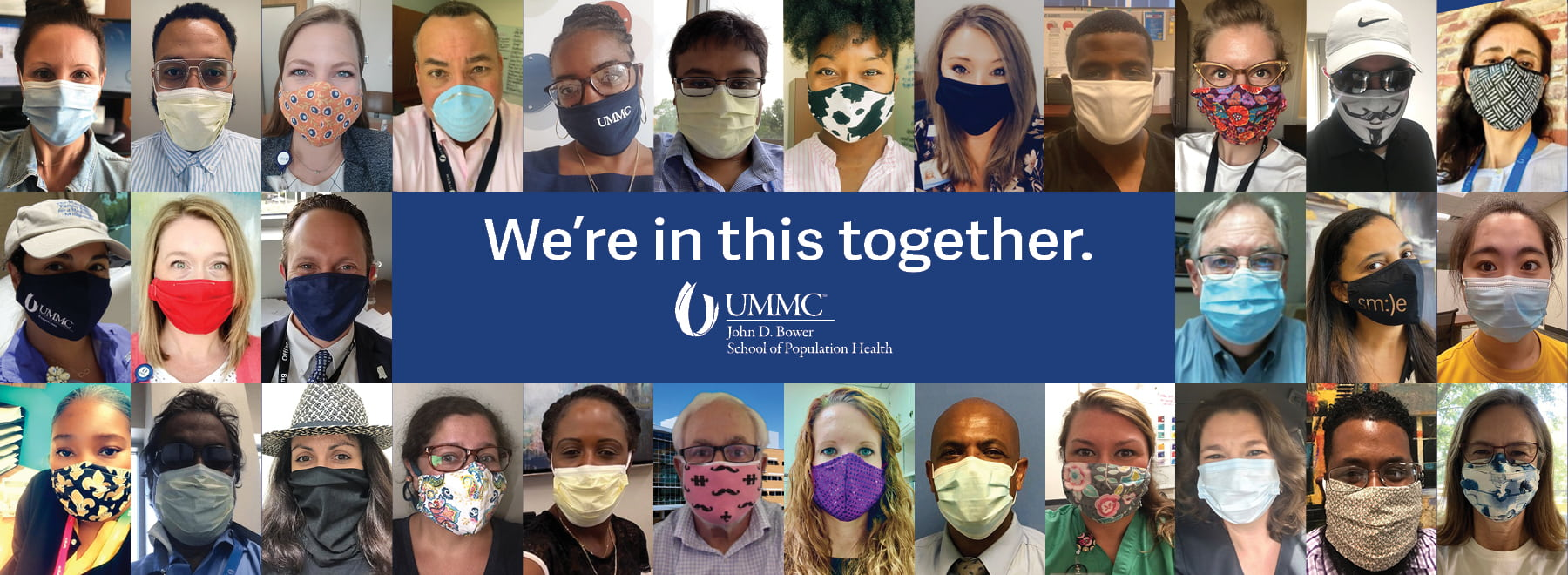 We're in this together. UMMC John D. Bower School of Population Health.